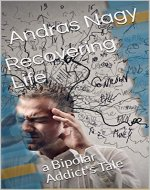 Recovering Life: a Bipolar Addict's Tale - Book Cover