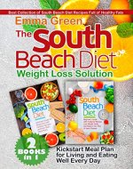 The South Beach Diet Weight Loss Solution: 2 BOOKS in 1. Best Collection of South Beach Diet Recipes Full of Healthy Fats. Plus Kickstart Meal Plan for Living and Eating Well Every Day - Book Cover