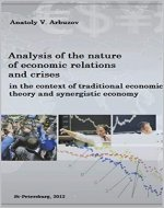 Analysis of the Nature of Economic Relations and Crises in the Context of Traditional Economic Theory and Synergistic Economy - Book Cover