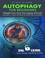 Autophagy For Beginners: Weight Loss and Anti-Aging Miracle, Unlocking Your Body Healing Code (Intermittent Fasting, Weight Loss, Anti-Aging, Natural Healing, Keto Diet, Water Fasting, HIIT) - Book Cover