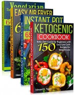 Healty Food Cookbooks 4 In 1: Keto Recipes, Instant Pot, Air Fryer, Vegetarian All Cookbooks in 1. More than 350 Healthy recipes. - Book Cover