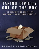 Taking Civility Out of the Box: The Insanity of Incivility and What Can Be Done About It - Book Cover