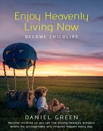 Enjoy Heavenly Living Now: Become Childlike - Book Cover