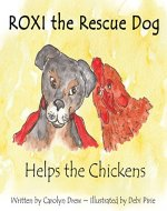ROXI the Rescue Dog - Helps the Chickens: A Cute, Fun and Ethical Story about Helping Animals for Preschool Children Ages 3-5 (ROXI Helps the Animals Book 1) - Book Cover