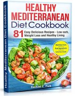 Healthy Mediterranean Diet Cookbook: 81 Easy Delicious Recipes - Low Carb, Weight Loss, and Healthy Living - Book Cover