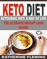 Ketogenic Diet: A Way of Life. THE ULTIMATE WEIGHT LOSS GUIDE! (Keto Diet, Weight Loss, Keto Recipes, Low Carb, High Fat Recipes) - Book Cover