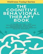 The Cognitive Behavioral Therapy Book: A Guide to CBT - the Revolutionary Anxiety and Depression Solution Recommended by Top Mental Health Experts (Cognitive Behavioral Therapy Guides) - Book Cover
