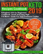 Instant Pot  Keto Recipes  Cookbook 2019: Ketogenic Diet for Beginners' Cookbook.  Quick and Easy High Fat Meals' Guide  For Your Pressure Cooker - Book Cover