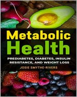 Metabolic Health: Prediabetes, Diabetes, Insulin Resistance, and Weight Loss (Metabolic Health Publications Book 6) - Book Cover