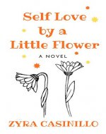 Self Love by a Little Flower: A Novel - Book Cover
