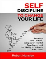 Self-Discipline to Change Your Life: Develop Self-Control, Willpower, Mental Toughness, and the Ability to Achieve Your Goals (Small Changes for Happy Life Series Book 2) - Book Cover