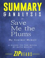 Summary & Analysis of Save Me the Plums: My Gourmet Memoir | A Guide to the Book by Ruth Reichl - Book Cover