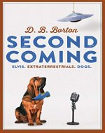 Second Coming: Elvis. Extraterrestrials. Dogs. - Book Cover