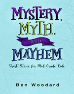 Mystery, Myth, and Mayhem: Short Stories for Mid-Grade Kids - Book Cover