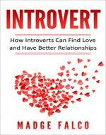 Introvert: How Introverts Can Find Love and Have Better Relationships (Introverts in Love, Relationships, Social Anxiety, Online Dating, Shy) - Book Cover