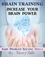 Brain Training : Increase Your Brain Power, Gain Problem Solving Skills: Help your Self to resist Procrastination , Train your brain to focus to achieve ... self-development, commitment) - Book Cover