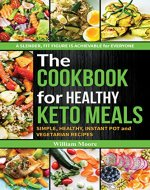 The cookbook  for healthy keto meals: Simple, healthy, instant pot and vegetarian recipes (the best recipes for keto diets, cookbook for beginners 2019) (The cookbook's recipes 1) - Book Cover