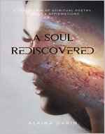 A Soul Rediscovered: A Collection of Spiritual Poetry, Quotes, and Affirmations - Book Cover