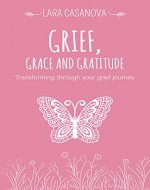 Grief, Grace and Gratitude: Transforming through your grief journey - Book Cover