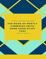 The Book of Mostly Gibberish: (With Some Good Stuff Too) - Book Cover