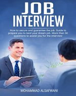 JOB INTERVIEW: HOW TO SECURE AND GUARANTEE THE JOB. GUIDE TO PREPARE YOU TO LAND YOUR DREAM JOB.  MORE THAN 50 QUESTIONS TO ASSIST YOU FOR THE INTERVIEW ... Conquering the Job Interview Process) - Book Cover