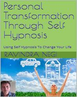Personal Transformation Through Self Hypnosis: Using Self Hypnosis To Change Your Life - Book Cover