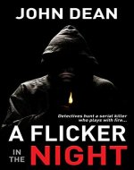A FLICKER IN THE NIGHT: Detectives hunt a serial killer who plays with fire - Book Cover