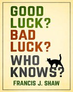 Good Luck? Bad Luck? Who Knows? - Book Cover