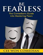 BE FEARLESS: The Comedian's Guide into Mastering Fears - Book Cover