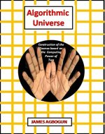 Algorithmic Universe: Construction of the cosmos based on the computing power of two - Book Cover