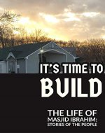 It's Time to Build: The Life of Masjid Ibrahim: Stories of the People - Book Cover