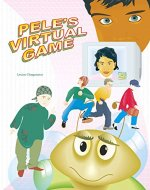 Pele's Virtual Game: Learn more about children's rights by reading the adventure of an animated digital boy who became a real person and met his old father-programmer. - Book Cover