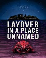 Layover in a Place Unnamed: A Microfiction, Flash Fiction, and Short Story Anthology (The Place Unnamed Book 1) - Book Cover