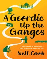 A Geordie Up the Ganges: The journey of a lifetime...