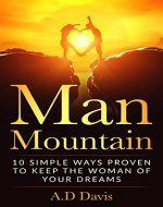 Man Mountain: 10 Simple Ways Proven to Keep the Woman of Your Dreams (Man Mountain Books Book 1) - Book Cover