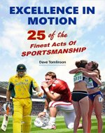 Excellence in Motion: 25 of the Finest Acts of Sportsmanship - Book Cover