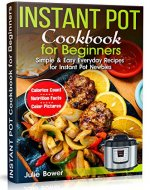 Instant Pot Cookbook for Beginners: Simple and Easy Everyday Recipes for Instant Pot Newbies - Book Cover