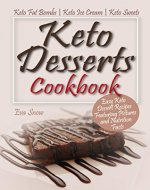 Keto Desserts Cookbook: Easy Keto Dessert Recipes Featuring Pictures and Nutrition Facts: Keto Fat Bombs, Keto Ice Cream, Keto Sweets - Book Cover