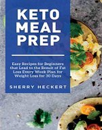 Keto Meal Prep - Easy Recipes for Beginners that Lead to the Result of Fat Loss Every Week Plan for Weight Loss for 30 Days - Book Cover