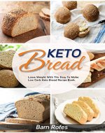 Keto Bread: Lose weight and burn fat with this keto bread cookbook with 70 amazingly delicious recipes: keto Cookies,keto Dessert,keto pizza, keto Snacks, keto Cake, keto Muffin, keto Fat Bombs - Book Cover