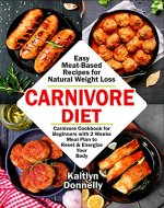 Carnivore Diet: Easy Meat Based Recipes for Natural Weight Loss. Carnivore Cookbook for Beginners with 2 Weeks Meal Plan to Reset & Energize Your Body - Book Cover