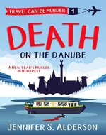 Death on the Danube: A New Year's Murder in Budapest (Travel Can Be Murder Cozy Mystery Series Book 1) - Book Cover