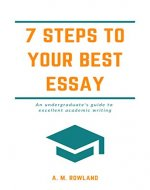 7 Steps to Your Best Essay: An undergraduate's guide to excellent academic writing - Book Cover