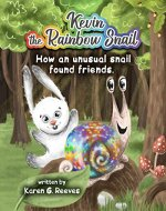 Kevin the Rainbow Snail: How an Unusual Snail Found Friends (book 1) - Book Cover