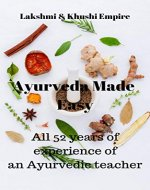 Ayurveda made Easy: All 52 years of experience of an Ayurvedic teacher (Ayurveda for beginners, Ayurvedic healing for beginners, Ayurveda healing, Ayurveda paractical guide) - Book Cover