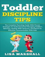 Toddler Discipline Tips: The Complete Parenting Guide With Proven Strategies To Understand And Managing Toddler's Behavior, Dealing With Tantrums, And ... With Kids (Positive Parenting Book 2) - Book Cover