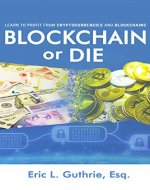 Blockchain or Die: Learn to Profit from Cryptocurrencies and Blockchains - Book Cover
