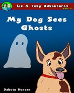 My Dog Sees Ghosts (Liz & Toby Adventures Book 1) - Book Cover