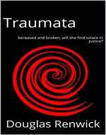 Traumata: bereaved and broken, will she find solace in justice? - Book Cover