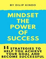 Mindset The Power Of Success: 14 strategies to help you achieve your goal and become successful. - Book Cover